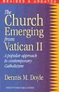 The Church Emerging from Vatican II: A Popular Approach to Contemporary Catholicism