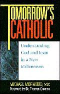 Tomorrows Catholic Understanding God & Jesus in a New Millennium
