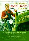 The Big Book of John Deere Tractors: The Complete Model-By-Model Encyclopedia, Plus Classic Toys, Brochures, and Collectibles (John Deere)