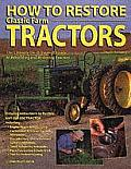 How to Restore Classic Farm Tractors The Ultimate Do It Yourself Guide to Rebuilding & Restoring Tractors