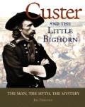 Custer & the Little Bighorn The Man the Mystery the Myth