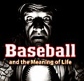 Baseball & The Meaning Of Life