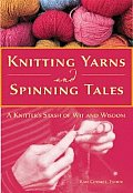 Knitting Yarns & Spinning Tales A Knitters Stash of Wit & Wisdom