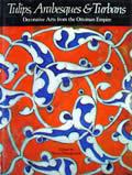 Tulips Arabesques & Turbans Decorative Arts From the Ottoman Empire
