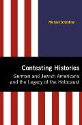 Contesting Histories: German and Jewish Americans and the Legacy of the Holocaust (Modern Jewish History)