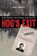 Hog's Exit: Jerry Daniels, the Hmong, and the CIA (Modern Southeast Asia)