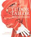 The Tudor Tailor: Techniques and Patterns for Making Historically Accurate Period Clothing