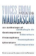 Voices from Madagascar/Voix de Madagascar: An Anthology of Contemporary Francophone Literature/Anthologie de Litterature Francophone Contemporaine