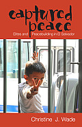 Captured Peace: Elites and Peacebuilding in El Salvador