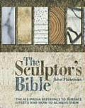 Sculptors Bible The All Media Reference to Surface Effects & How to Achieve Them