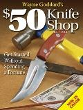 Wayne Goddards $50 Knife Shop Get Started Without Spending a Fortune