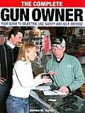 The Complete Gun Owner: Your Guide to Selection, Use, Safety and Laws