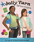 Jelly Yarn 20 Cool Projects for Girls to Knit & Crochet