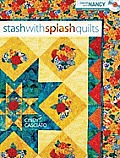 Stash With Splash Quilts Create With Nancy