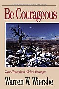 Be Courageous: Luke 14-24: Take Heart from Christ's Example (Be)