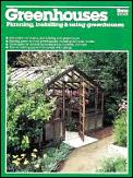 Greenhouses: Planning, Installing & Using
