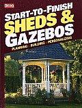 Start-To-Finish Sheds & Gazebos: Planning, Building, Personalizing (Ortho Books)
