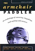 Armchair Paddler: An Anthology of Canoeing, Kayaking, and Rafting Adventures