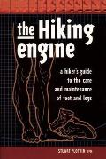Hiking Engine A Hikers Guide to the Care & Maintenance of Feet & Legs