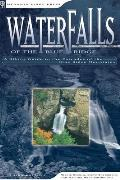 Waterfalls of the Blue Ridge A Hiking Guide to the Cascades of the Blue Ridge Mountains