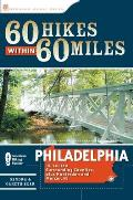 60 Hikes Within 60 Miles: Philadelphia: Including Surrounding Counties Plus Hunterdon and Mercer, New Jersey