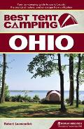 Best Tent Camping: Ohio: Your Car-Camping Guide to Scenic Beauty, the Sounds of Nature, and an Escape from Civilization (Best Tent Camping Ohio)