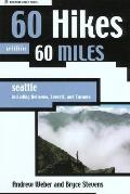 60 Hikes Within 60 Miles: Seattle: Including Bellevue, Everett, and Tacoma (60 Hikes Within 60 Miles)