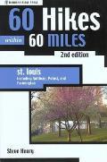 60 Hikes Within 60 Miles: St. Louis, 2nd: Including St. Peters, Washington, and Sullivan (60 Hikes - Menasha Ridge)