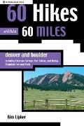 60 Hikes Within 60 Miles Denver & Boulder Including Colorado Springs Fort Collins & Rocky Mountain National Park