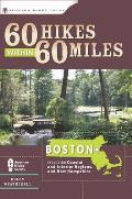 60 Hikes Within 60 Miles Boston 1st Edition Including Coastal & Interior Regions & New Hampshire