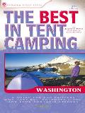 The Best in Tent Camping: Washington: A Guide for Car Campers Who Hate RVs, Concrete Slabs, and Loud Portable Stereos (Best in Tent Camping Washington)