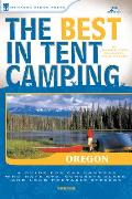 The Best in Tent Camping: Oregon: A Guide for Car Campers Who Hate RVs, Concrete Slabs, and Loud Portable Stereos (Best in Tent Camping Oregon) Cover