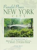 New York City: 129 Tranquil Sites in Manhattan, Brooklyn, Queens, the Bronx, and Staten Island (Peaceful Places)