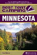 Best Tent Camping: Minnesota: Your Car-Camping Guide to Scenic Beauty, the Sounds of Nature, and an Escape from Civilization (Best Tent Camping Minnesota)