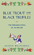 Blue Trout & Black Truffles The Peregrinations of an Epicure