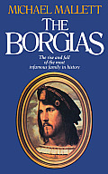 Borgias: The Rise & Fall of a Renaissance Dynasty