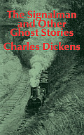 The Signalman: And Other Ghost Stories