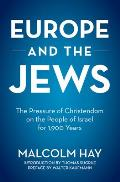 Europe and the Jews: The Pressure of Christendom Over 1900 Years