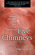 Five Chimneys A Womans True Story of Auschwitz