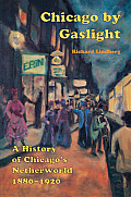 Chicago by Gaslight: A History of Chicago's Underworld 1880-1920
