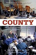 County Life Death & Politics At Chicagos Public Hospital