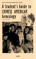 A Student's Guide to Chinese American Genealogy (Oryx American Family Tree)