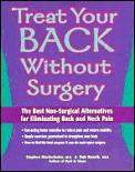 Treat Your Back Without Surgery: A Consumers Guide to the Best Non-Surgical Alternatives for a Healthy Back