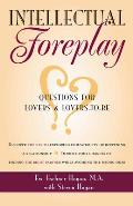 Intellectual Foreplay A Book of Questions for Lovers & Lovers To Be