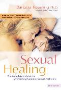 Sexual Healing The Completest Guide to Overcoming Common Sexual Problems