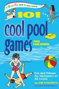 101 Cool Pool Games for Children Fun & Fitness for Swimmers of All Levels