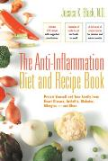 Anti Inflammation Diet & Recipe Book 1st Edition Protect Yourself & Your Family from Heart Disease Arthritis Diabetes Allergies & More