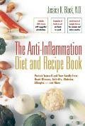 Anti Inflammation Diet & Recipe Book Protect Yourself & Your Family from Heart Disease Arthritis Diabetes Allergies & More