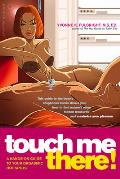 Touch Me There!: A Hands-On Guide to Your Orgasmic Hot Spots (Positively Sexual)