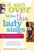 It Ain't Over 'Til the Thin Lady Sings: How to Make Your Weight Loss Surgery a Lasting Success